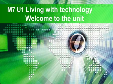 M7 U1 Living with technology Welcome to the unit.