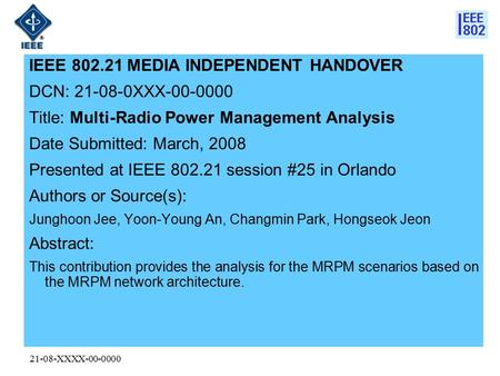 21-08-XXXX-00-0000 IEEE 802.21 MEDIA INDEPENDENT HANDOVER DCN: 21-08-0XXX-00-0000 Title: Multi-Radio Power Management Analysis Date Submitted: March, 2008.