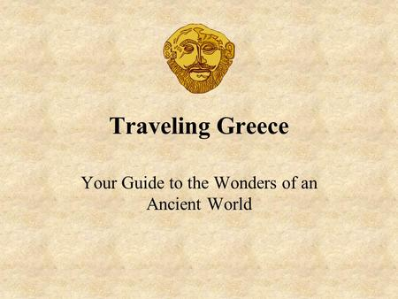 Traveling Greece Your Guide to the Wonders of an Ancient World.