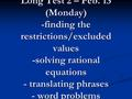 Long Test 2 – Feb. 13 (Monday) -finding the restrictions/excluded values -solving rational equations - translating phrases - word problems.