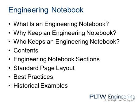 Engineering Notebook What Is an Engineering Notebook? Why Keep an Engineering Notebook? Who Keeps an Engineering Notebook? Contents Engineering Notebook.