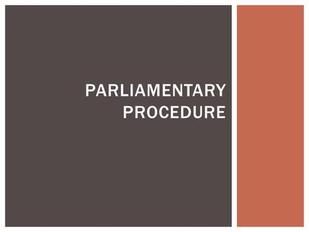 PARLIAMENTARY PROCEDURE.  Courtesy and justice to all  Consider only one thing at a time  The majority rules  The minority must be heard  The purpose.