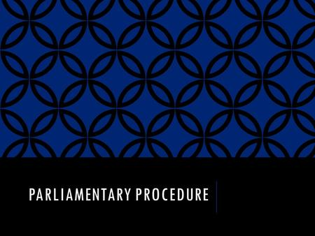 PARLIAMENTARY PROCEDURE. HAVE YOU EVER EXPERIENCED…  Meetings that seem endless because the business could have been completed hours ago?  Confusion.
