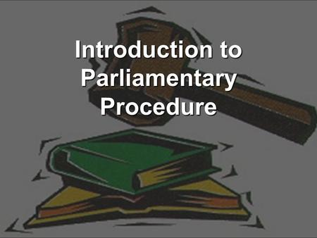 Introduction to Parliamentary Procedure. What is it? Parliamentary Procedure is the correct rules for conducting or running a successful meeting Began.