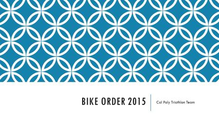 BIKE ORDER 2015 Cal Poly Triathlon Team. BIKE ORDER SPONSOR Art's Cyclery 181 Suburban Rd, San Luis Obispo, CA 93401 Manufacturer: Specialized.