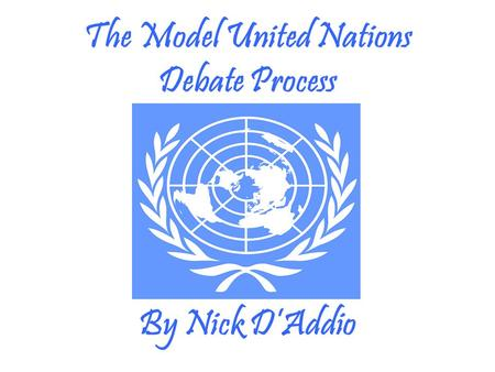 The Model United Nations Debate Process By Nick D'Addio.