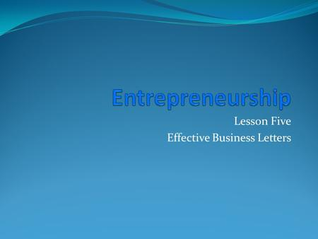 Lesson Five Effective Business Letters. Parts of a letter Date Inside Address Salutation Body Closing Signature.