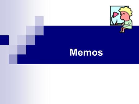 Memos. What are Memos? A short message from one person to another in the same business or organization. Memos have no greeting line and no signature area.
