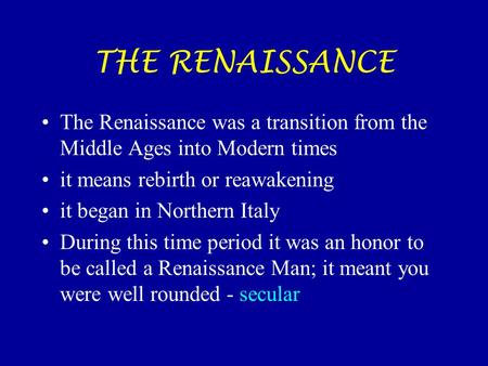 THE RENAISSANCE The Renaissance was a transition from the Middle Ages into Modern times it means rebirth or reawakening it began in Northern Italy During.