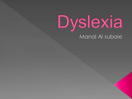  Definition of Dyslexia.  Symptoms of Dyslexia.  Characteristic Signs.  Types of Dyslexia.  Causes.  Treatment.  Famous People With Dyslexia.