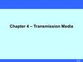 1/21 Chapter 4 – Transmission Media. 2/21 Overview  guided – copper twisted pair, coaxial cable optical fiber  unguided – wireless; through air, vacuum,