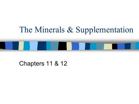 The Minerals & Supplementation Chapters 11 & 12. The Minerals – An Overview  Major vs. trace minerals  Variation in amounts needed  Inorganic elements.