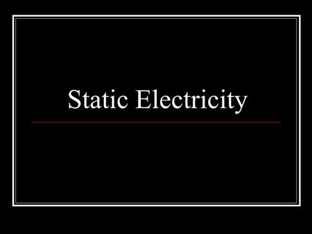 Static Electricity. Atoms Every type of matter is made of tiny particles called atoms. Inside each atom, there are many tinier called protons and electrons.