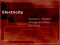 Electricity Section 1: Electric Charge and Static Electricity.