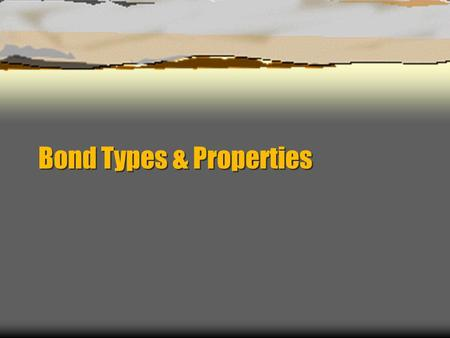 Bond Types & Properties. Why bond?  Atoms form chemical bonds to reach an octet (s 2 p 6 ) in the valence shell  This creates a more stable molecule.