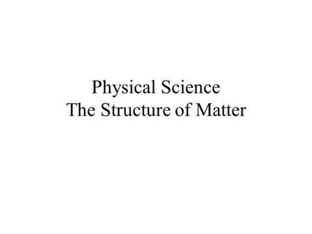 Physical Science The Structure of Matter. Objectives: Relate the chemical formula of a compound to the relative numbers of atoms present in the compound.