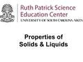 Properties of Solids & Liquids. Matter is anything that takes up space. 1.Solid 2.Liquid 3.Gas Matter comes in different forms.