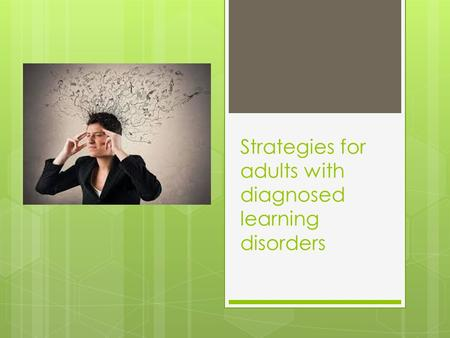 Strategies for adults with diagnosed learning disorders.