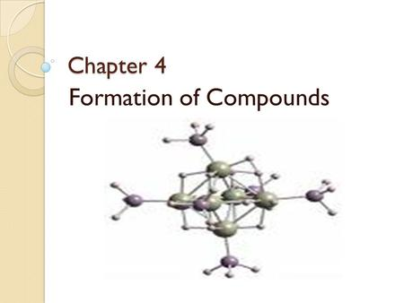 Chapter 4 Formation of Compounds. Properties of Salt White solid at room temperature Crystal shaped cubes Hard & brittle Solid salt does not conduct electricity.