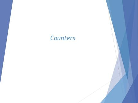 Counters. November 5, 2003 Introduction: Counters  Counters are circuits that cycle through a specified number of states.  Two types of counters: 