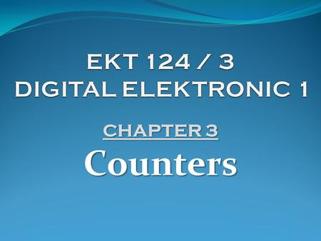 CHAPTER 3 Counters.  One of the common requirement in digital circuits/system is counting, both direction (forward and backward)  Digital clocks and.