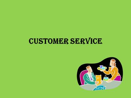 Customer Service. What is customer service and why is it important? The total customer experience with a hospitality or tourism related business – Includes.