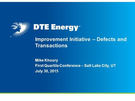Improvement Initiative – Defects and Transactions Mike Khoury First Quartile Conference – Salt Lake City, UT July 30, 2015.