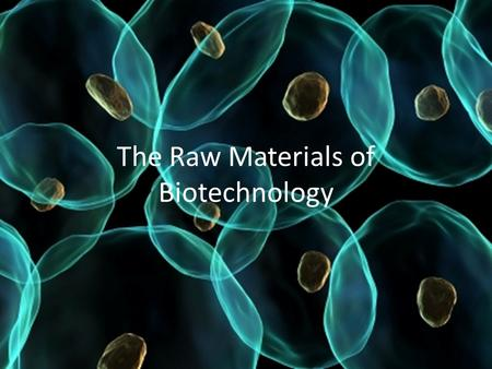 The Raw Materials of Biotechnology. Characteristics of Life Growth Reproduction Response to stimuli Respiration (breakdown of food) Waste production.