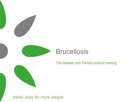 Brucellosis The disease and Panbio product training.
