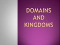The broadest and most general category of classification is the DOMAIN.