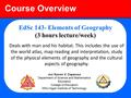 Course Overview EdSc 143- Elements of Geography (3 hours lecture/week) Deals with man and his habitat. This includes the use of the world atlas, map reading.