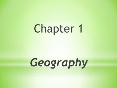 Chapter 1 Geography. * AGENDA – 9/2/2014 * Do Now: * Bell Ringer – Write in notebook * Put signed syllabus in the green basket * Map Tear-Out Activity.