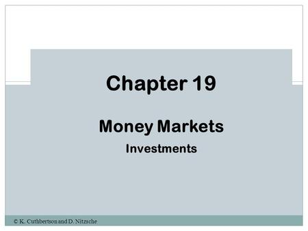 © K. Cuthbertson and D. Nitzsche Chapter 19 Money Markets Investments.