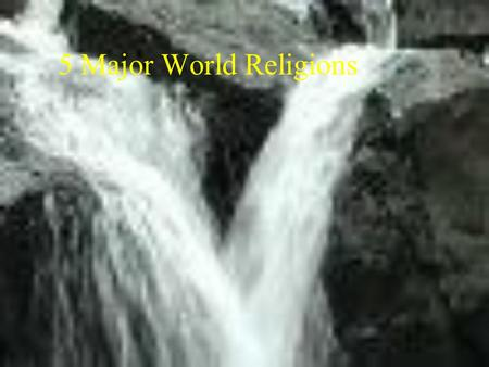 5 Major World Religions Objective I can recognize the major beliefs of the five major world religions. (7.1.spi.3)