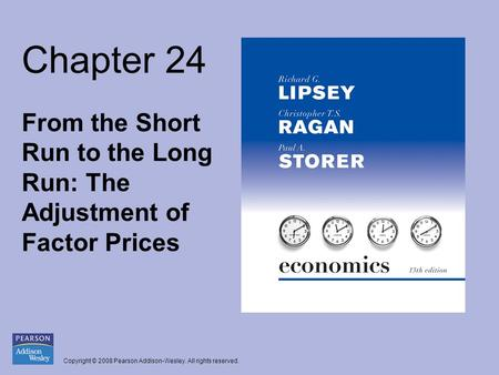 Copyright © 2008 Pearson Addison-Wesley. All rights reserved. Chapter 24 From the Short Run to the Long Run: The Adjustment of Factor Prices.