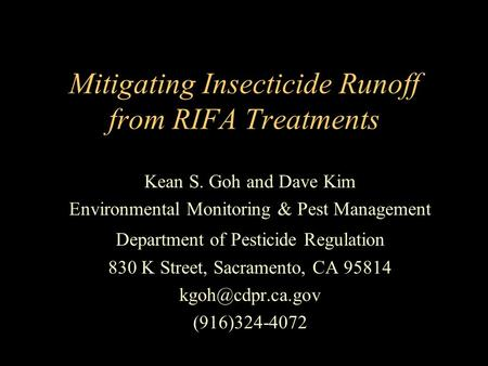 Mitigating Insecticide Runoff from RIFA Treatments Kean S. Goh and Dave Kim Environmental Monitoring & Pest Management Department of Pesticide Regulation.