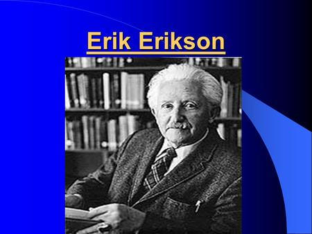 Erik Erikson. Erikson's Theory Psychosocial development Psychosocial crisis- where you need to choose a way of being.