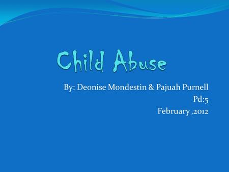 By: Deonise Mondestin & Pajuah Purnell Pd:5 February,2012.