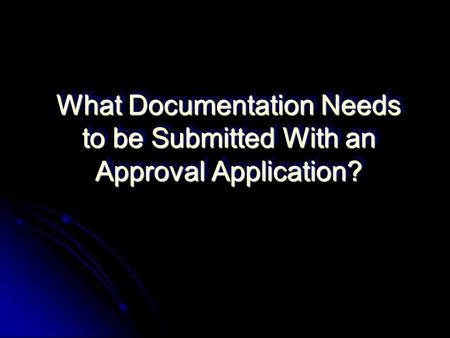 What Documentation Needs to be Submitted With an Approval Application?