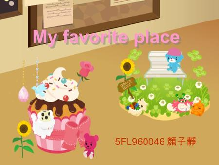 My favorite place 5FL960046 顏子靜. WELCOM TO LIVLY ISLAND.