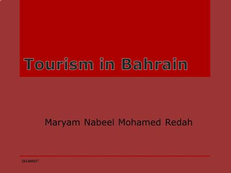 Maryam Nabeel Mohamed Redah 201400027 An Overview of Tourism Bahrain receives two million tourists a year. Most visitors are from Arab states of the.