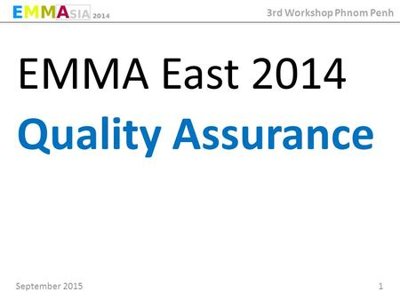September 2015 1 3rd Workshop Phnom Penh EMMA East 2014 Quality Assurance.