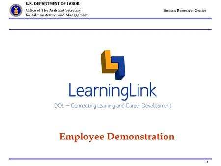 1 U.S. DEPARTMENT OF LABOR Office of The Assistant Secretary for Administration and Management Human Resources Center Employee Demonstration.
