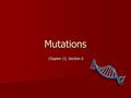 Mutations Chapter 11, Section 6. What are Mutations? MUTATIONS are changes in the nucleotide sequence of DNA that are INHERITABLE. MUTATIONS are changes.