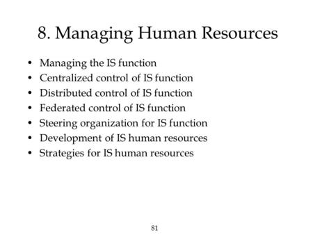81 8. Managing Human Resources Managing the IS function Centralized control of IS function Distributed control of IS function Federated control of IS function.