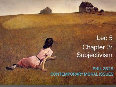 Lec 5 Chapter 3: Subjectivism. Written Work 1 Due Date: Oct. 26  I made the point in the first lecture that Contemporary Moral Issues is not merely an.