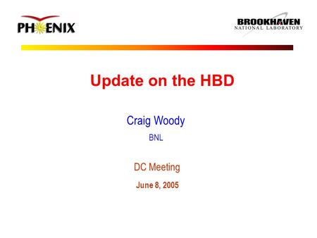 Update on the HBD Craig Woody BNL DC Meeting June 8, 2005.