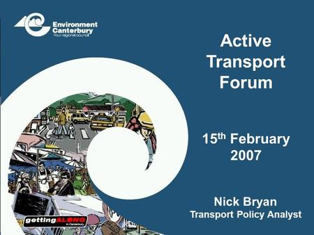 Active Transport Forum 15 th February 2007 Nick Bryan Transport Policy Analyst.