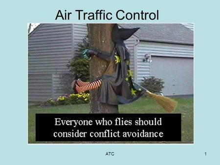 ATC1 Air Traffic Control ATC2 Purpose of ATC Safety — Conflict Avoidance — Separation of aircraft Visual Flight Rules Instrument Flight Rules Efficiency.