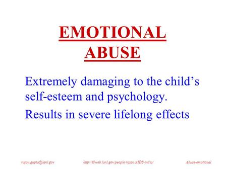 EMOTIONAL ABUSE Extremely damaging to the child's self-esteem and psychology.
